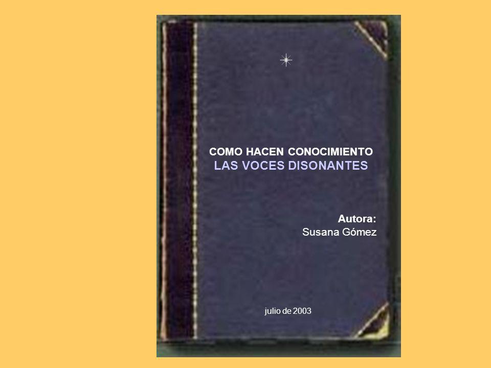 COMO HACEN CONOCIMIENTO LAS VOCES DISONANTES Autora: Susana Gómez julio de 2003