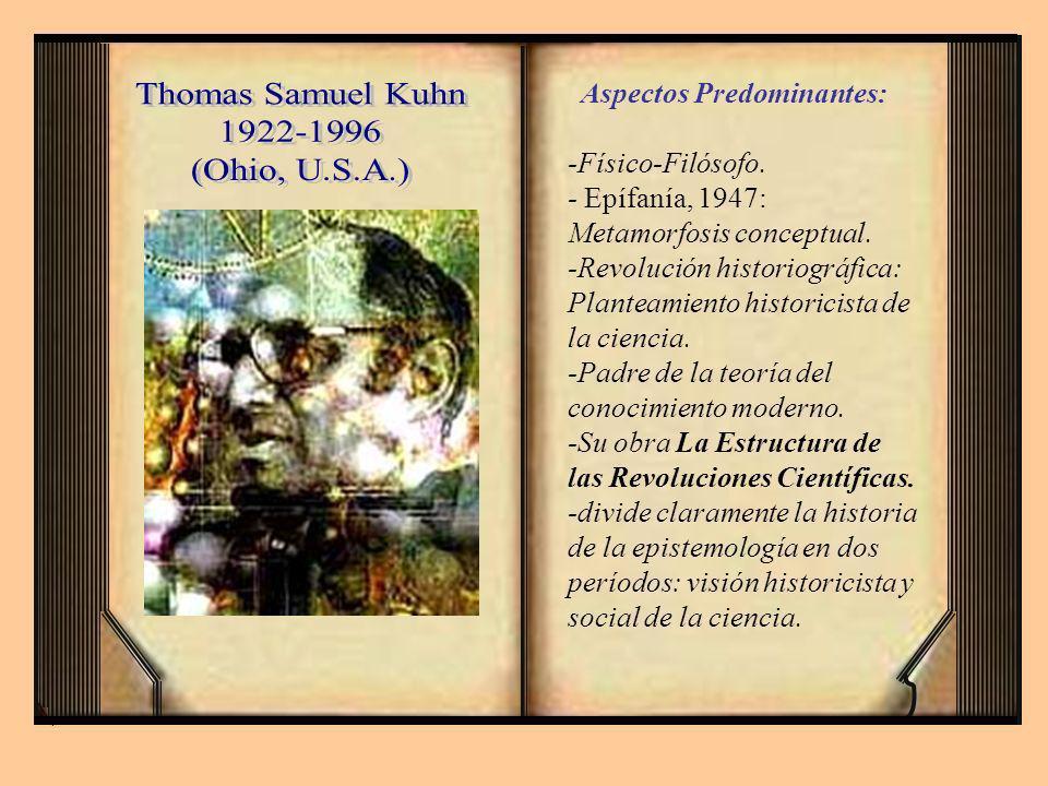 Aspectos Predominantes: -Físico-Filósofo. - Epífanía, 1947: Metamorfosis conceptual. -Revolución historiográfica: Planteamiento historicista de la cie