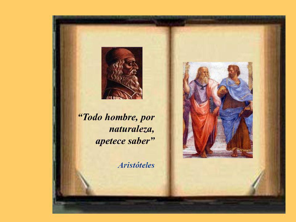 Todo hombre, por naturaleza, apetece saber Aristóteles