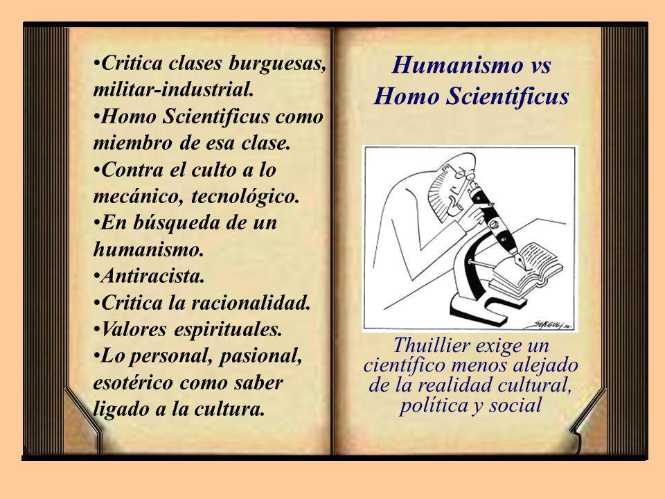 Humanismo vs Homo Scientificus Critica clases burguesas, militar-industrial. Homo Scientificus como miembro de esa clase. Contra el culto a lo mecánic