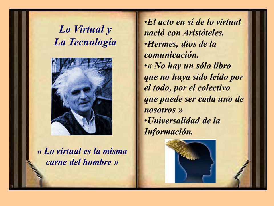 Lo Virtual y La Tecnología « Lo virtual es la misma carne del hombre » El acto en sí de lo virtual nació con Aristóteles. Hermes, dios de la comunicac