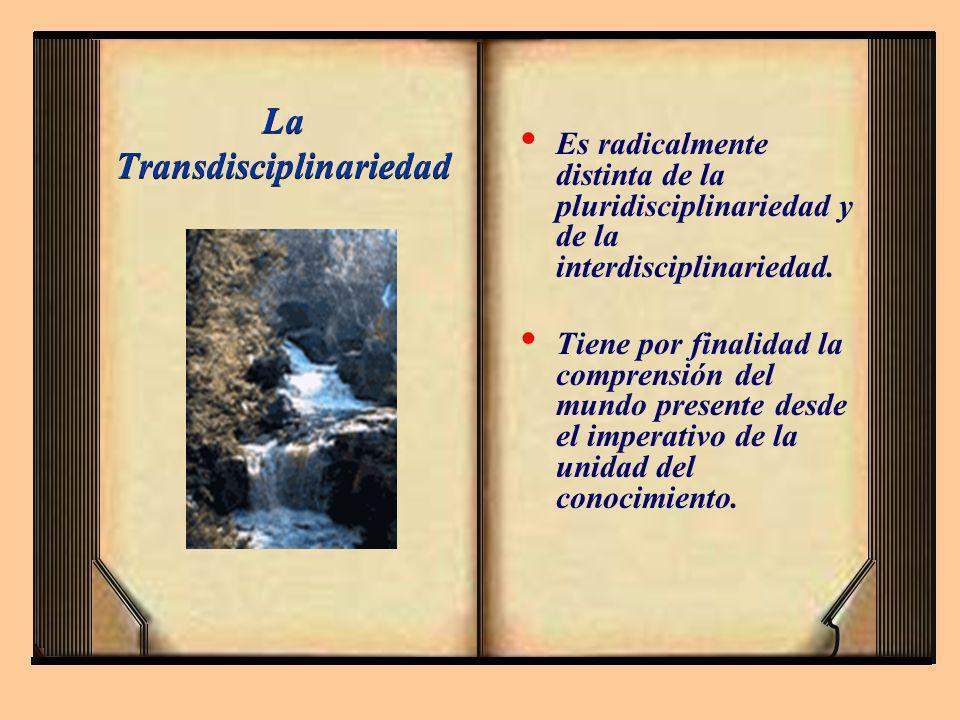 La Transdisciplinariedad Es radicalmente distinta de la pluridisciplinariedad y de la interdisciplinariedad. Tiene por finalidad la comprensión del mu
