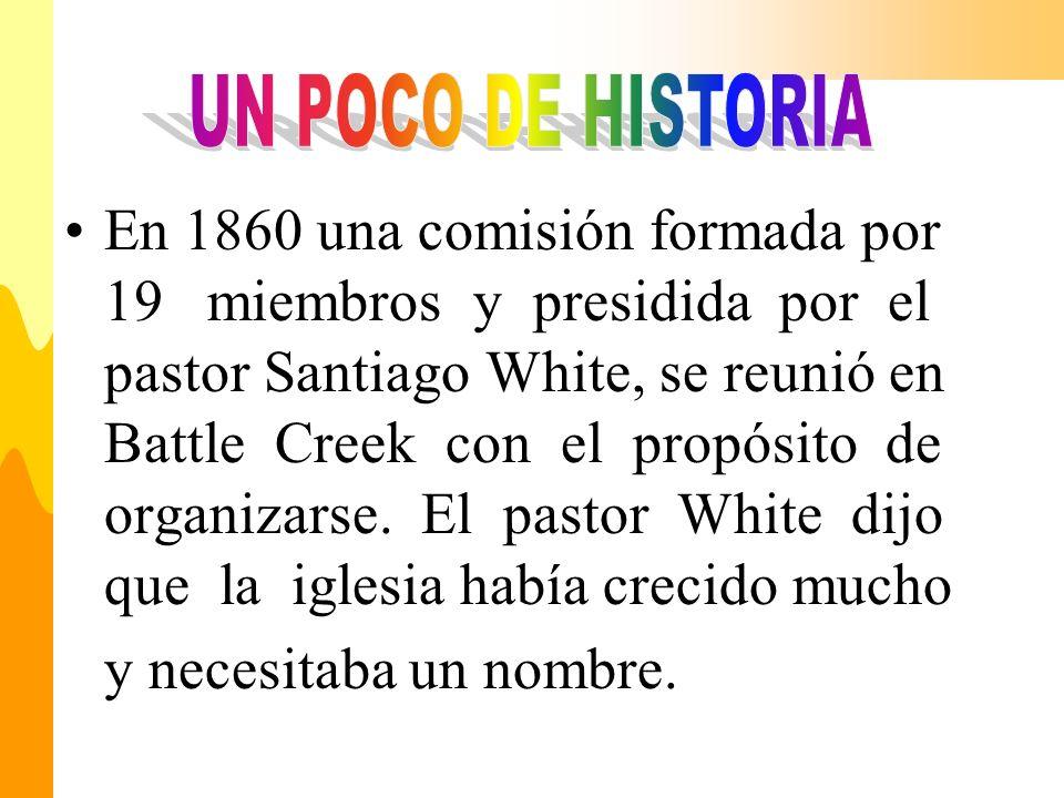 En 1860 una comisión formada por 19 miembros y presidida por el pastor Santiago White, se reunió en Battle Creek con el propósito de organizarse. El p