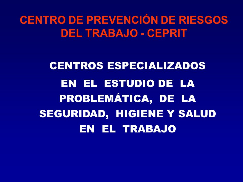 CENTRO DE PREVENCIÓN DE RIESGOS DEL TRABAJO - CEPRIT CENTROS ESPECIALIZADOS EN EL ESTUDIO DE LA PROBLEMÁTICA, DE LA SEGURIDAD, HIGIENE Y SALUD EN EL TRABAJO