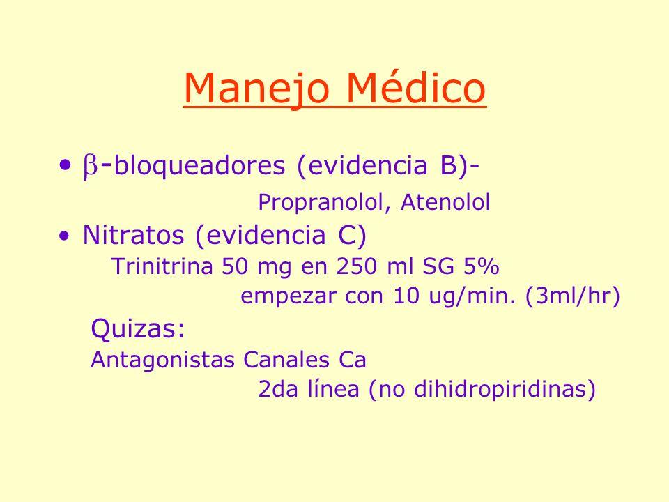 Manejo Médico - bloqueadores (evidencia B)- Propranolol, Atenolol Nitratos (evidencia C) Trinitrina 50 mg en 250 ml SG 5% empezar con 10 ug/min. (3ml/