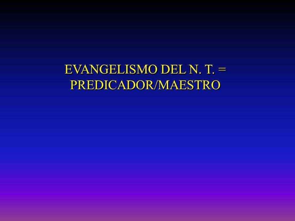 EVANGELISMO DEL N. T. = PREDICADOR/MAESTRO