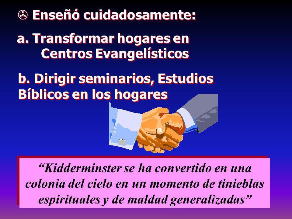 Enseñó cuidadosamente: a. Transformar hogares en Centros Evangelísticos Enseñó cuidadosamente: a. Transformar hogares en Centros Evangelísticos Kidder