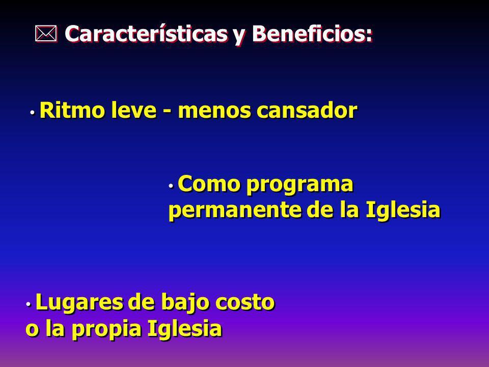 Características y Beneficios: Ritmo leve - menos cansador Como programa permanente de la Iglesia Lugares de bajo costo o la propia Iglesia