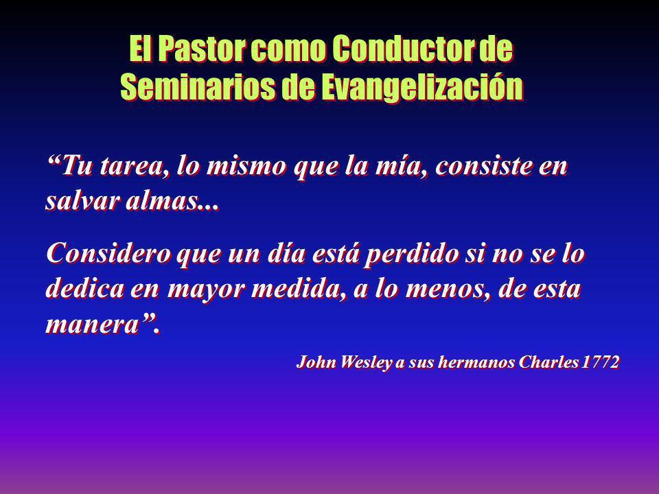 El Pastor como Conductor de Seminarios de Evangelización Tu tarea, lo mismo que la mía, consiste en salvar almas... Considero que un día está perdido