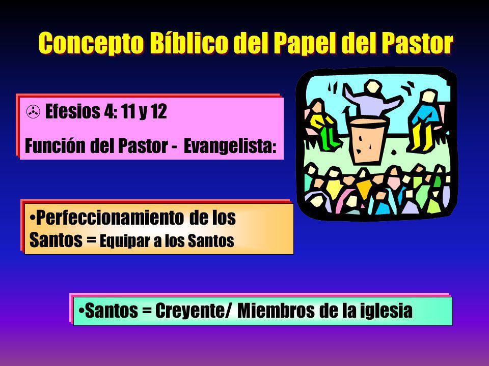 Concepto Bíblico del Papel del Pastor Efesios 4: 11 y 12 Función del Pastor - Evangelista: Perfeccionamiento de los Santos = Equipar a los Santos Sant