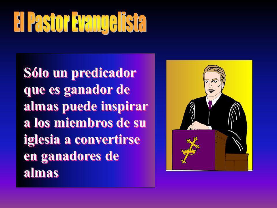 Sólo un predicador que es ganador de almas puede inspirar a los miembros de su iglesia a convertirse en ganadores de almas