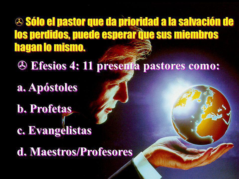Sólo el pastor que da prioridad a la salvación de los perdidos, puede esperar que sus miembros hagan lo mismo. Efesios 4: 11 presenta pastores como: a