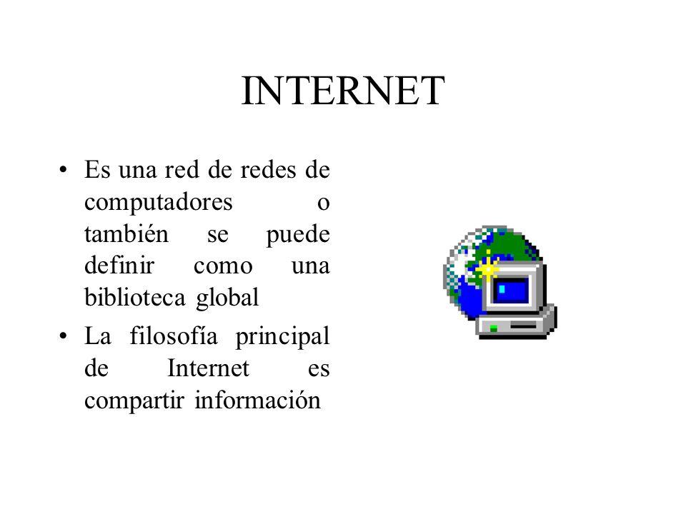 INTERNET Es una red de redes de computadores o también se puede definir como una biblioteca global La filosofía principal de Internet es compartir inf