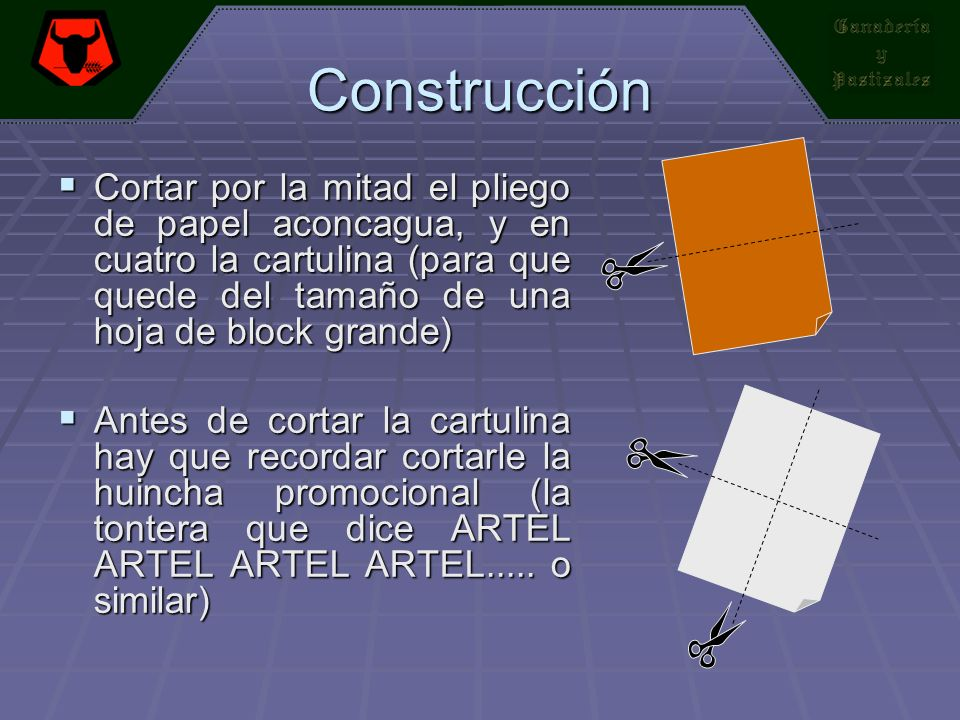 Construcción Cortar por la mitad el pliego de papel aconcagua, y en cuatro la cartulina (para que quede del tamaño de una hoja de block grande) Cortar