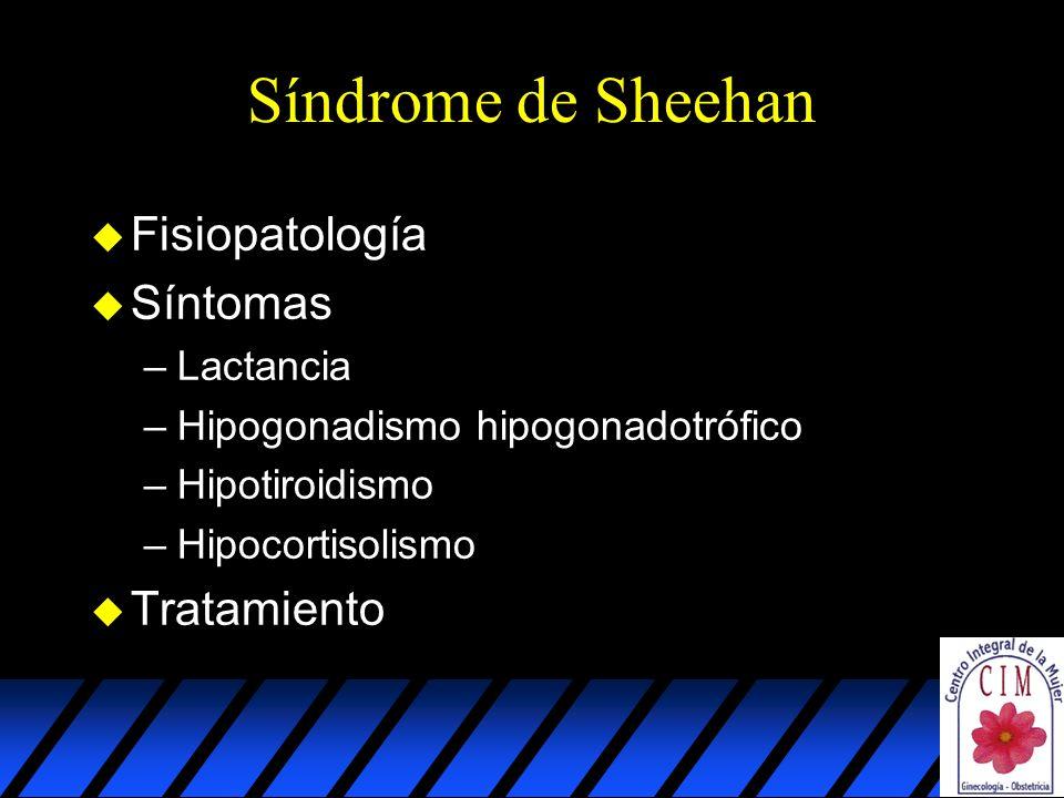 Síndrome de Sheehan u Fisiopatología u Síntomas –Lactancia –Hipogonadismo hipogonadotrófico –Hipotiroidismo –Hipocortisolismo u Tratamiento