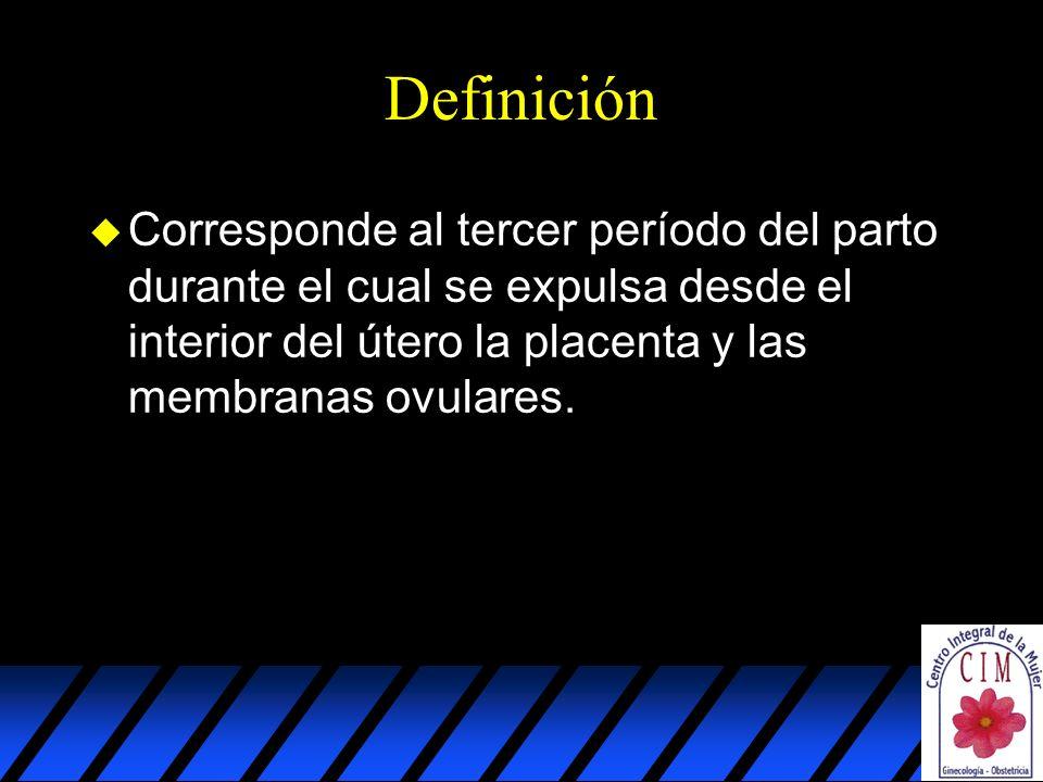 Definición uCuCorresponde al tercer período del parto durante el cual se expulsa desde el interior del útero la placenta y las membranas ovulares.