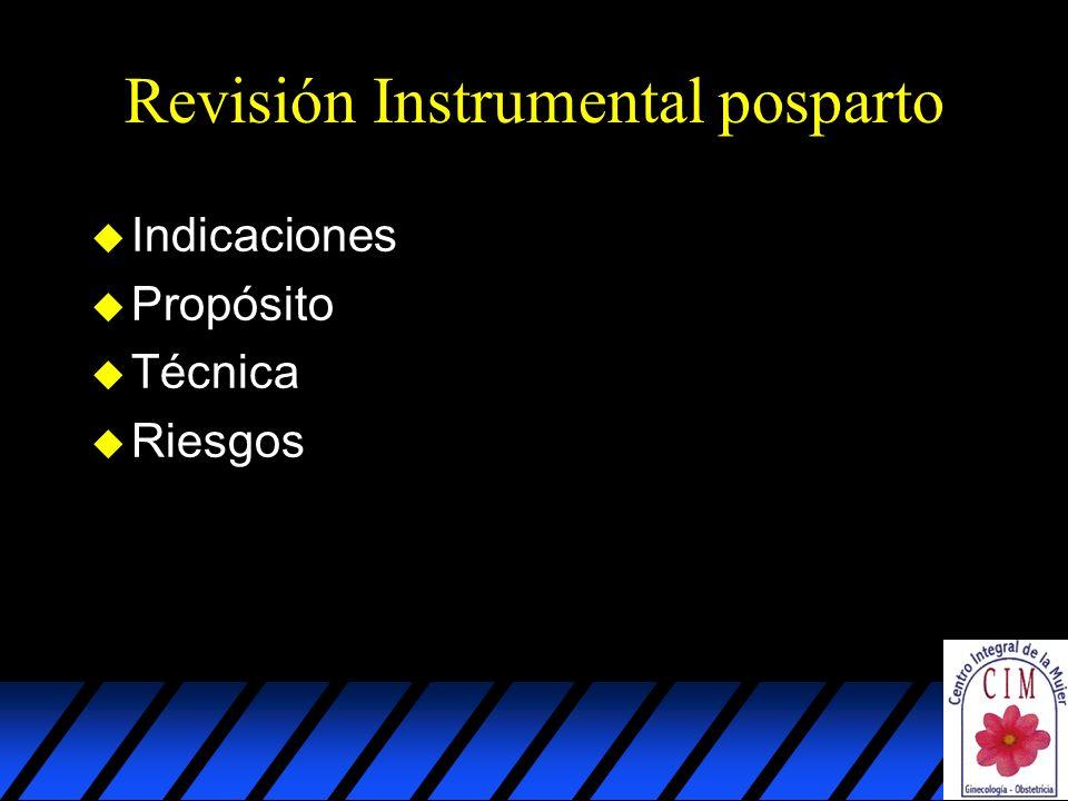 Revisión Instrumental posparto u Indicaciones u Propósito u Técnica u Riesgos