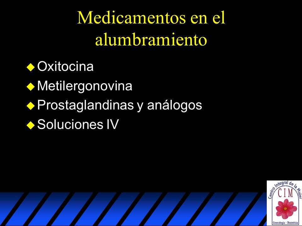 Medicamentos en el alumbramiento u Oxitocina u Metilergonovina u Prostaglandinas y análogos u Soluciones IV