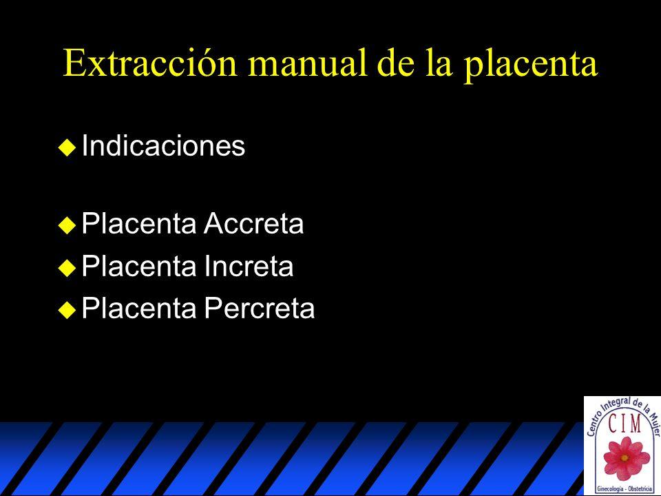 Extracción manual de la placenta u Indicaciones u Placenta Accreta u Placenta Increta u Placenta Percreta