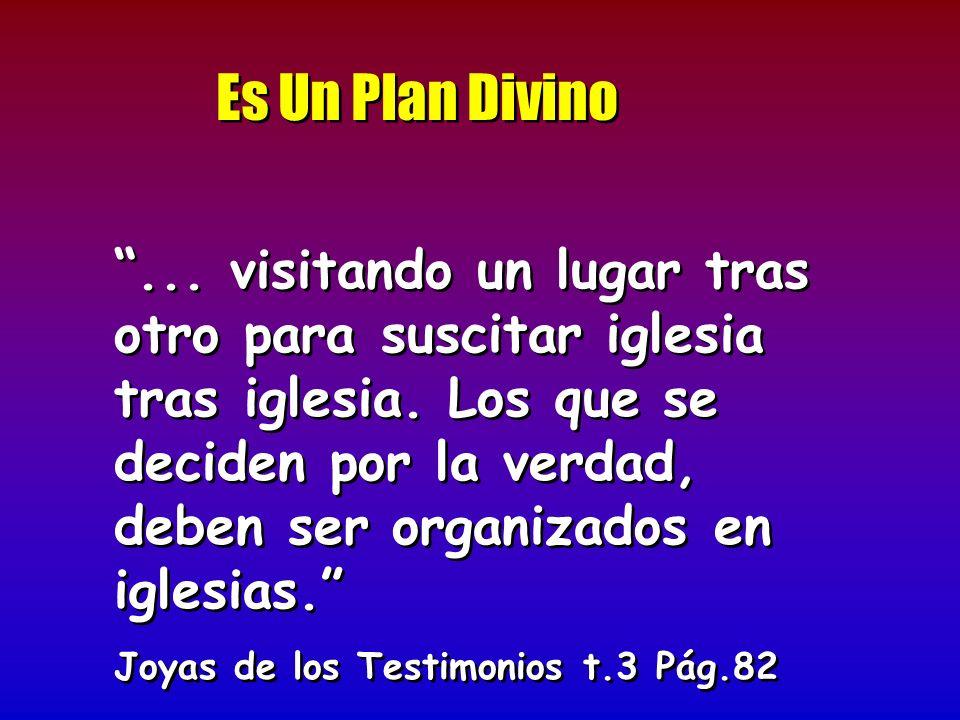 Es Un Plan Divino... visitando un lugar tras otro para suscitar iglesia tras iglesia. Los que se deciden por la verdad, deben ser organizados en igles
