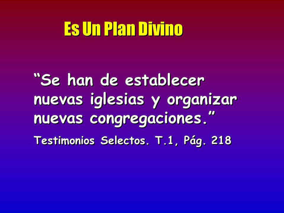 Es Un Plan Divino Se han de establecer nuevas iglesias y organizar nuevas congregaciones. Testimonios Selectos. T.1, Pág. 218 Se han de establecer nue