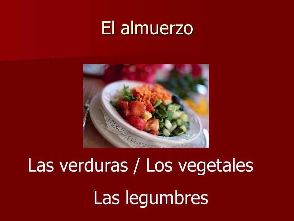El almuerzo Las verduras / Los vegetales Las legumbres