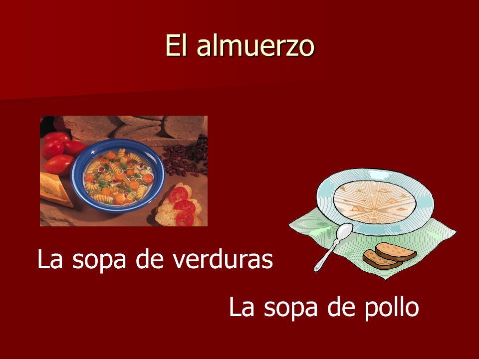 El almuerzo La sopa de verduras La sopa de pollo