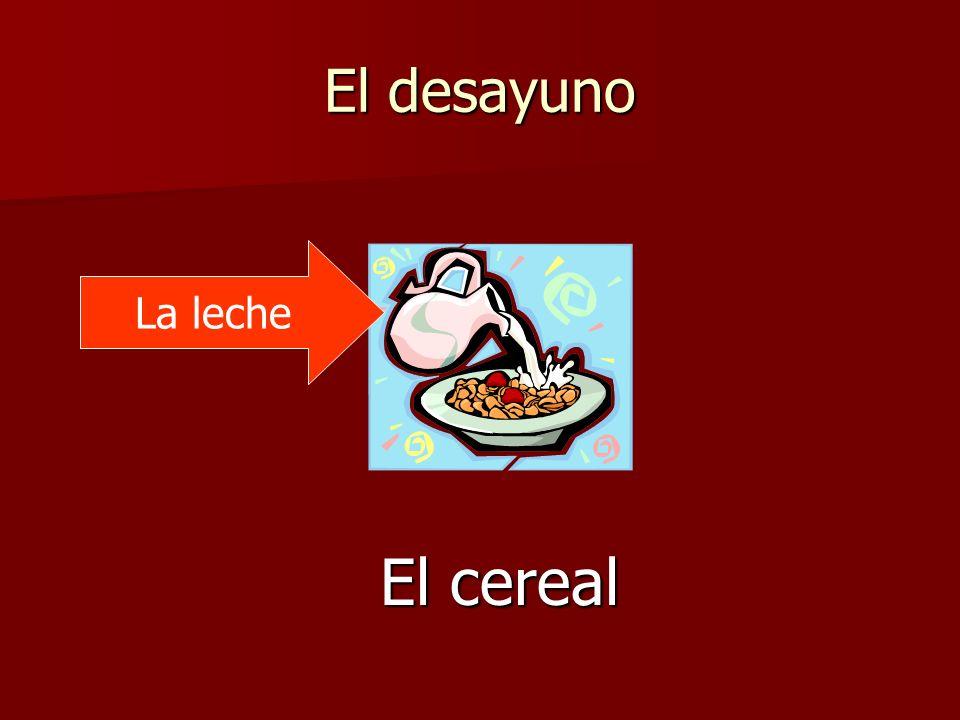El desayuno El cereal La leche