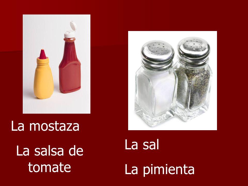La mostaza La salsa de tomate La sal La pimienta