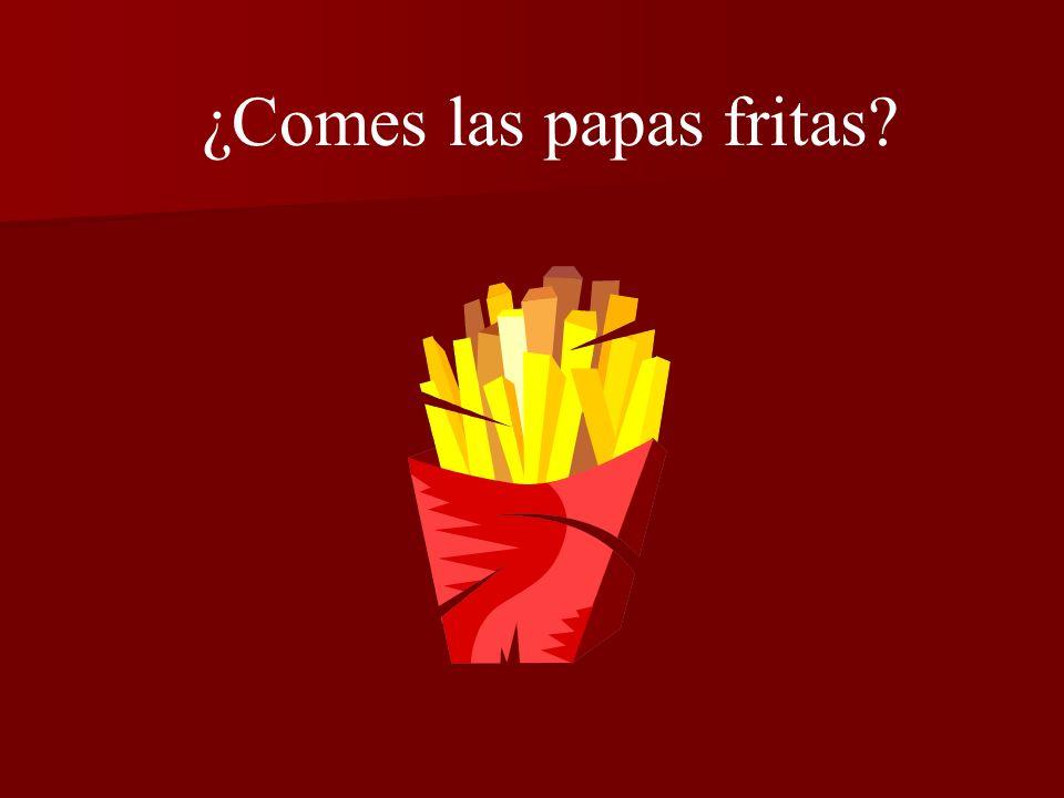 ¿Comes las papas fritas?