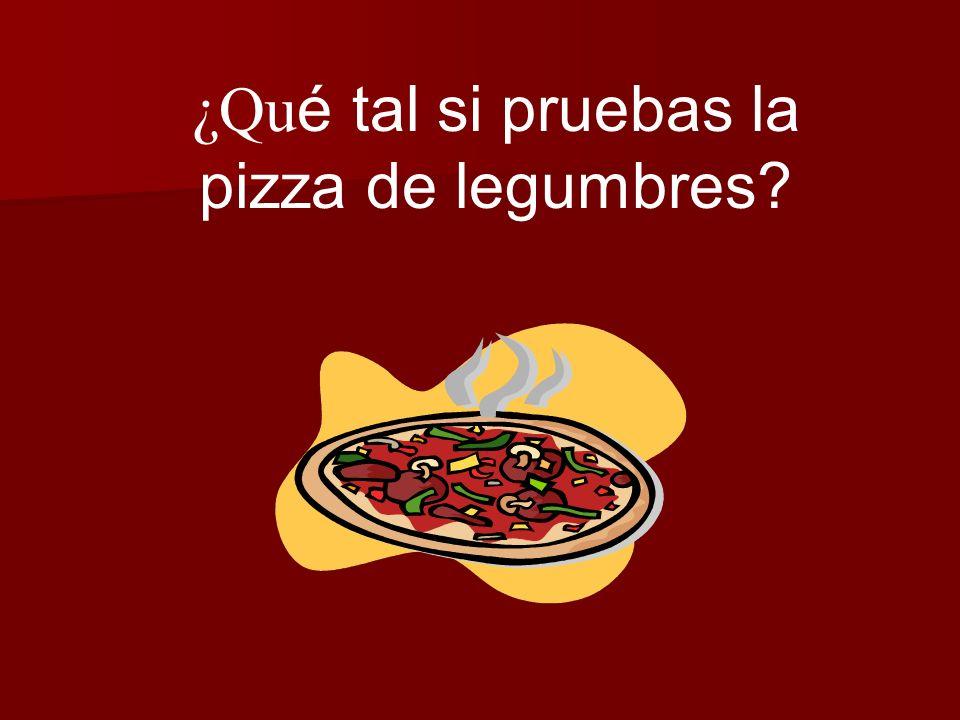 ¿Qu é tal si pruebas la pizza de legumbres?