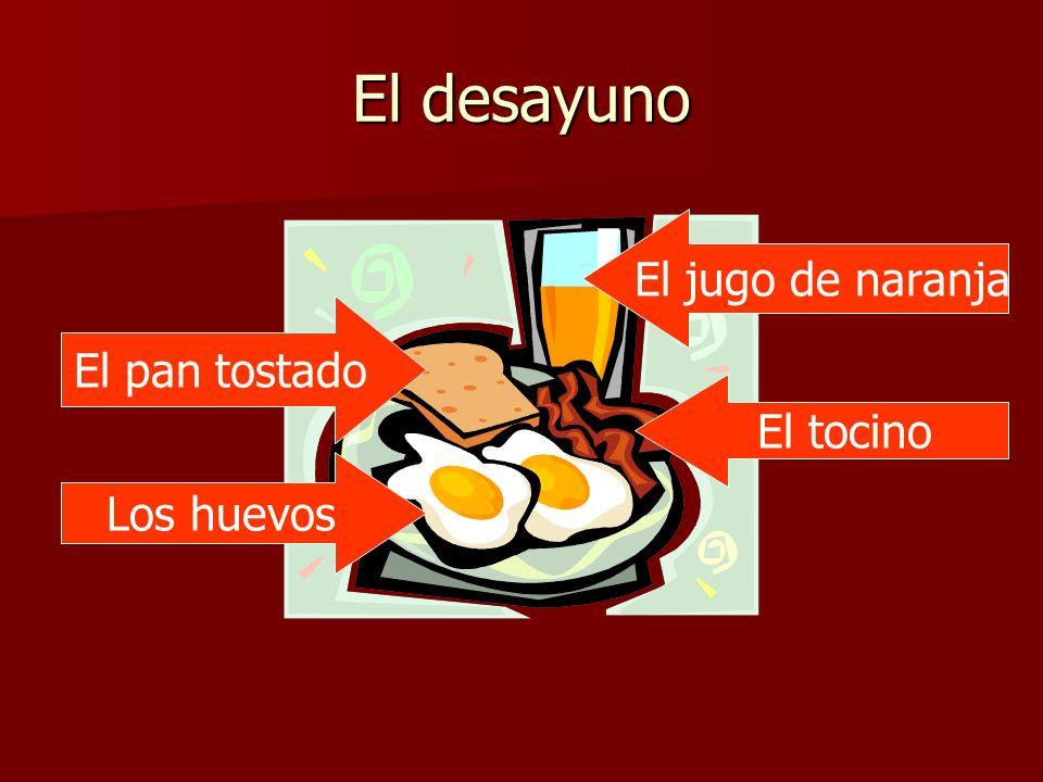 El desayuno El pan tostado Los huevos El jugo de naranja El tocino