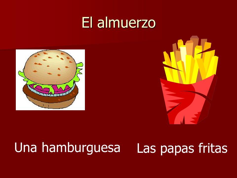 El almuerzo Una hamburguesa Las papas fritas