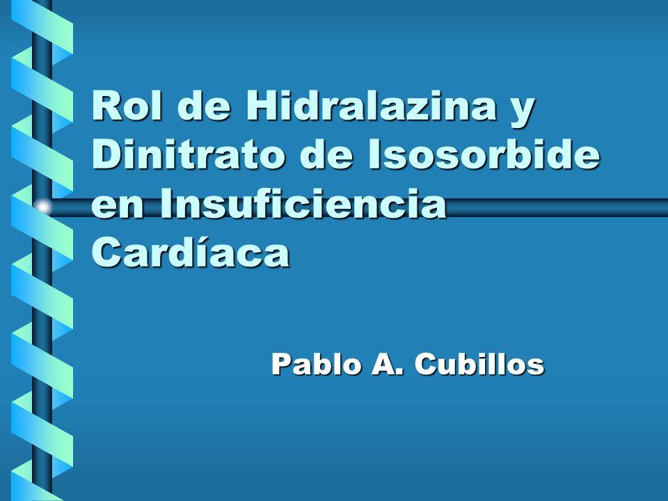 Rol de Hidralazina y Dinitrato de Isosorbide en Insuficiencia Cardíaca Pablo A. Cubillos