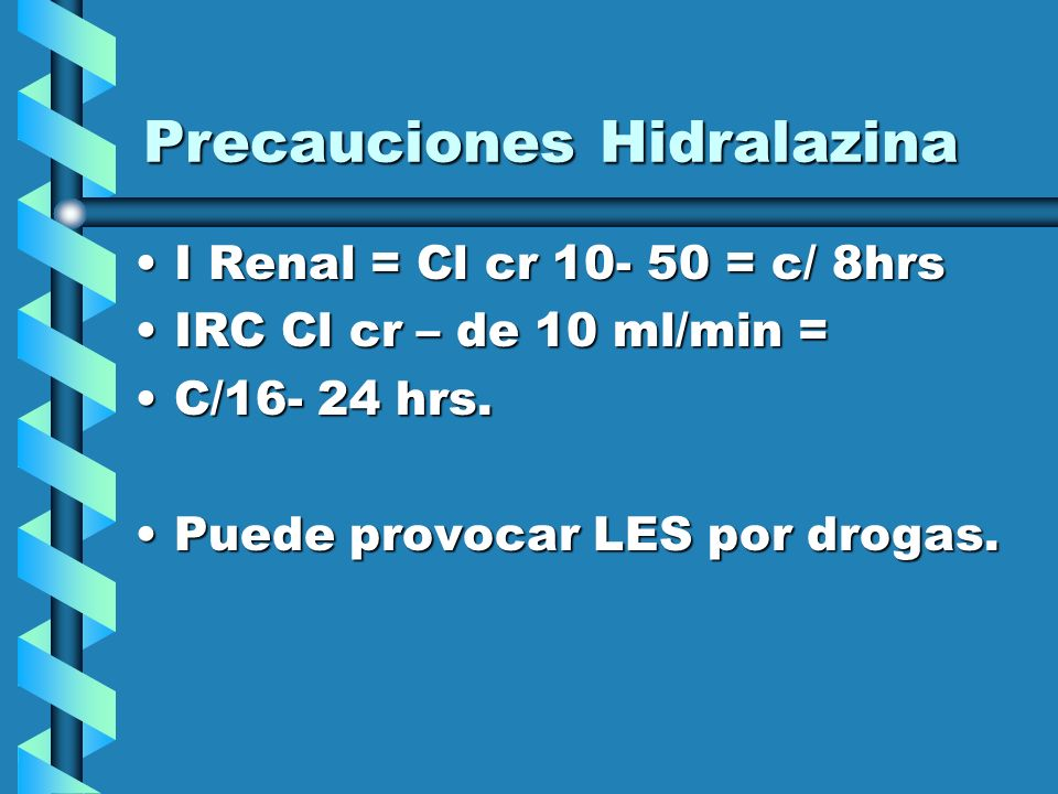 Precauciones Hidralazina I Renal = Cl cr 10- 50 = c/ 8hrsI Renal = Cl cr 10- 50 = c/ 8hrs IRC Cl cr – de 10 ml/min =IRC Cl cr – de 10 ml/min = C/16- 2