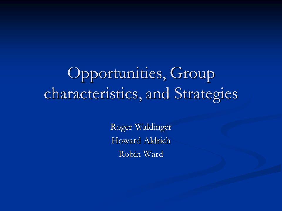 Opportunities, Group characteristics, and Strategies Roger Waldinger Howard Aldrich Robin Ward