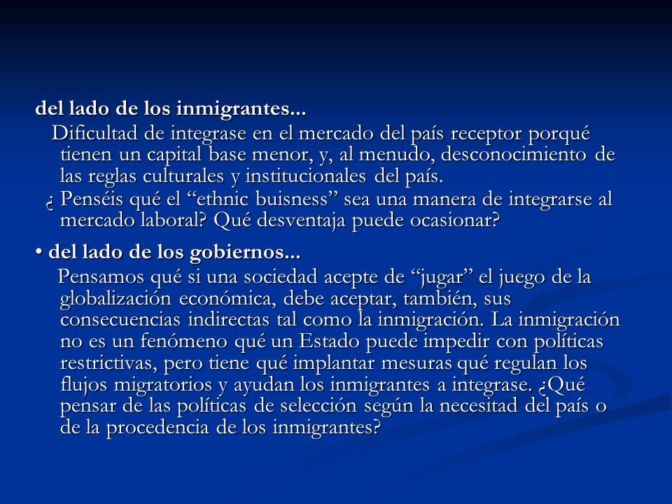 del lado de los inmigrantes... Dificultad de integrase en el mercado del país receptor porqué tienen un capital base menor, y, al menudo, desconocimie