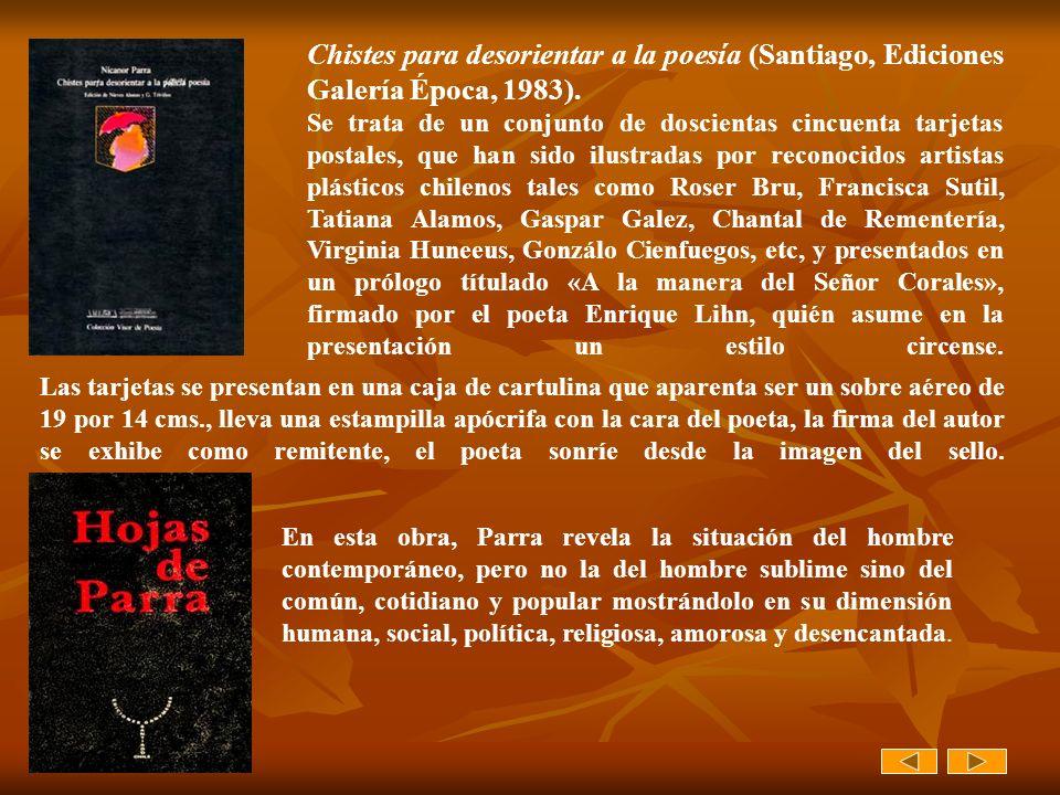 Chistes para desorientar a la poesía (Santiago, Ediciones Galería Época, 1983). Se trata de un conjunto de doscientas cincuenta tarjetas postales, que