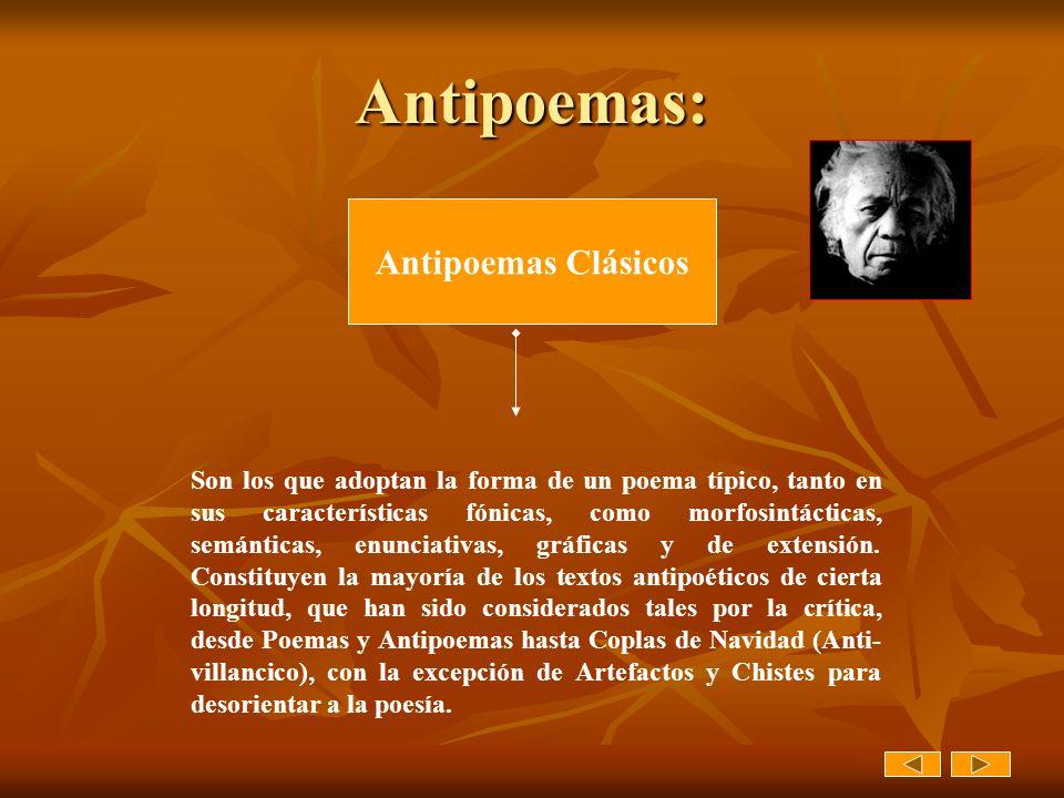 Antipoemas: Antipoemas Clásicos Son los que adoptan la forma de un poema típico, tanto en sus características fónicas, como morfosintácticas, semántic