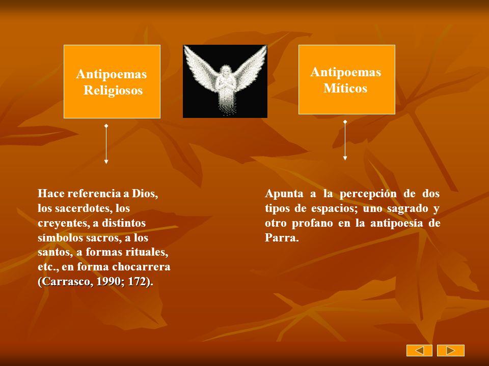 Antipoemas Religiosos Antipoemas Míticos (Carrasco, 1990; 172) Hace referencia a Dios, los sacerdotes, los creyentes, a distintos símbolos sacros, a l