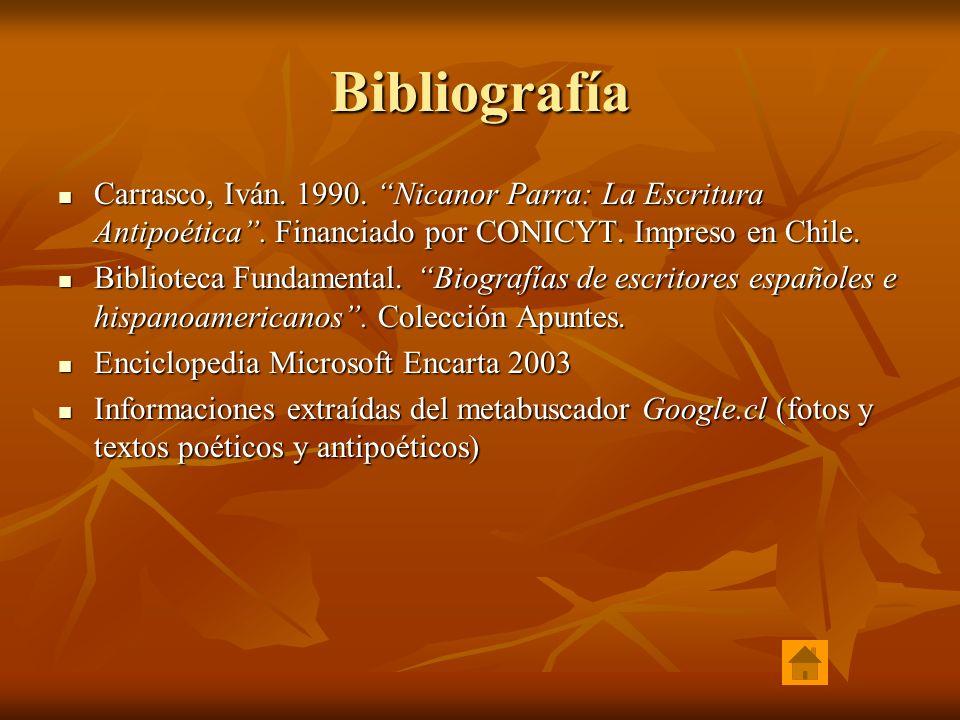Bibliografía Carrasco, Iván. 1990. Nicanor Parra: La Escritura Antipoética. Financiado por CONICYT. Impreso en Chile. Carrasco, Iván. 1990. Nicanor Pa