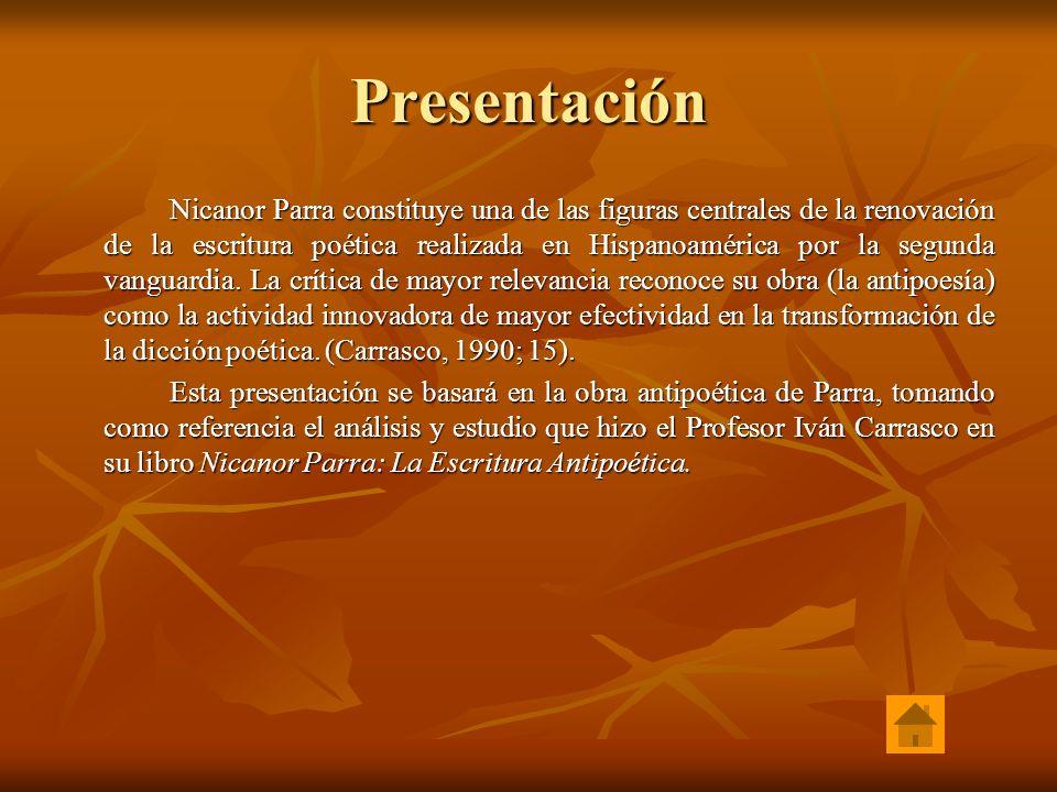 Presentación Nicanor Parra constituye una de las figuras centrales de la renovación de la escritura poética realizada en Hispanoamérica por la segunda