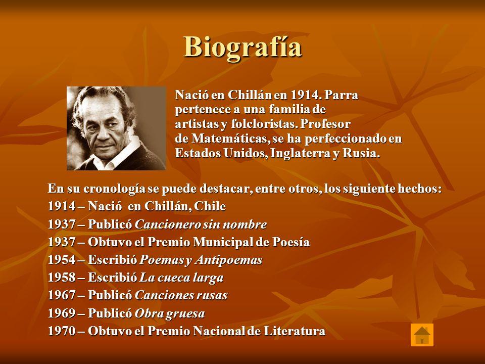 Biografía Nació en Chillán en 1914. Parra pertenece a una familia de artistas y folcloristas. Profesor de Matemáticas, se ha perfeccionado en Estados