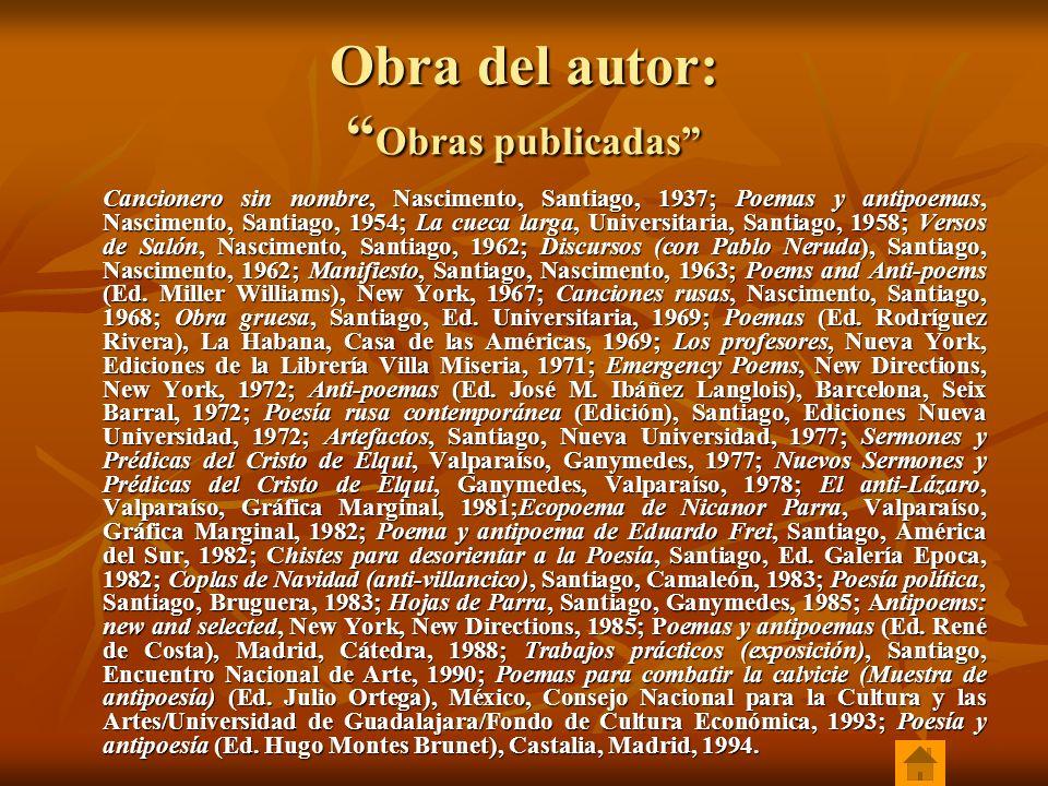 Obra del autor: Obras publicadas Cancionero sin nombre, Nascimento, Santiago, 1937; Poemas y antipoemas, Nascimento, Santiago, 1954; La cueca larga, U