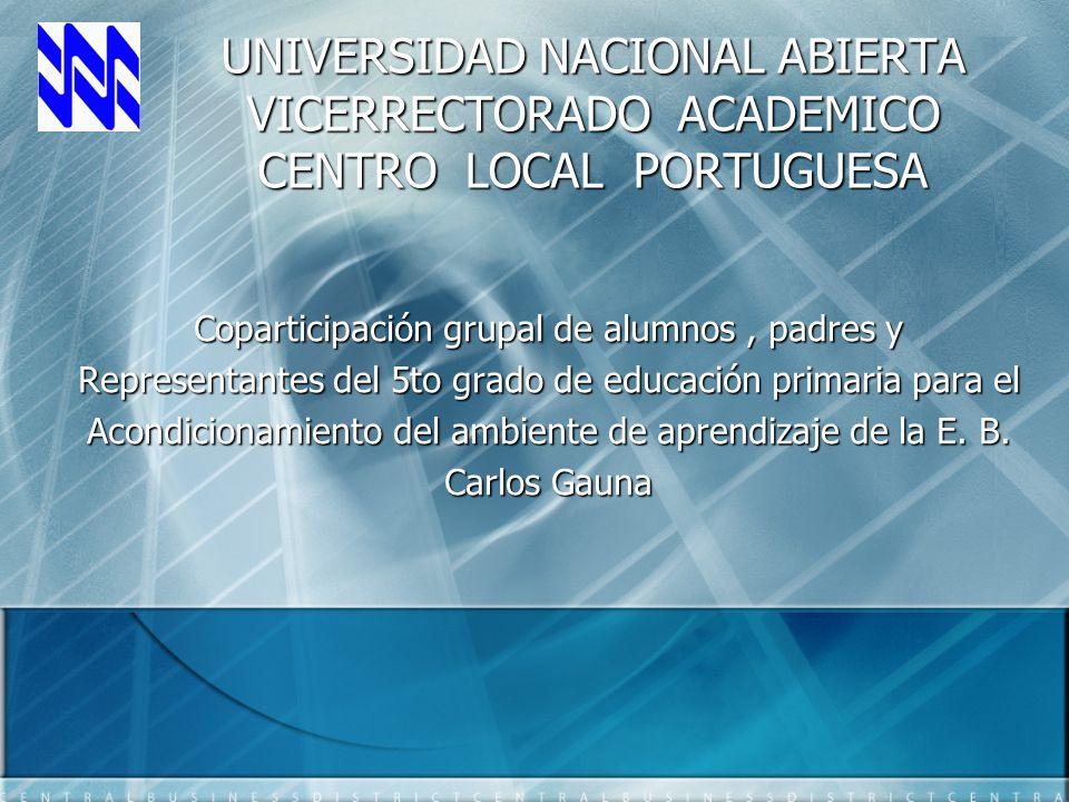 UNIVERSIDAD NACIONAL ABIERTA VICERRECTORADO ACADEMICO CENTRO LOCAL PORTUGUESA Coparticipación grupal de alumnos, padres y Representantes del 5to grado