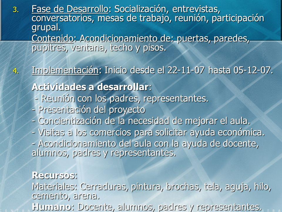 3. Fase de Desarrollo: Socialización, entrevistas, conversatorios, mesas de trabajo, reunión, participación grupal. Contenido: Acondicionamiento de: p