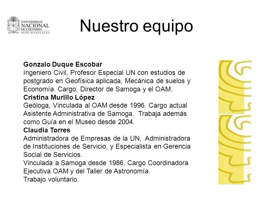 Nuestro equipo Gonzalo Duque Escobar Ingeniero Civil, Profesor Especial UN con estudios de postgrado en Geofísica aplicada, Mecánica de suelos y Econo