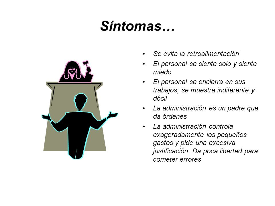 Síntomas… Se evita la retroalimentación El personal se siente solo y siente miedo El personal se encierra en sus trabajos, se muestra indiferente y dó