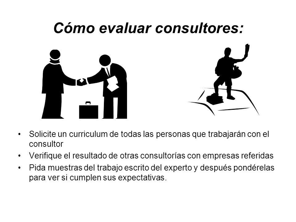 Cómo evaluar consultores: Solicite un curriculum de todas las personas que trabajarán con el consultor Verifique el resultado de otras consultorías co