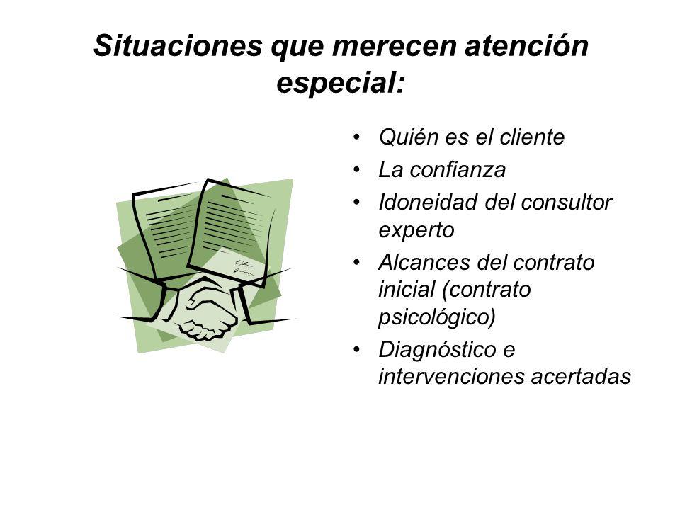 Situaciones que merecen atención especial: Quién es el cliente La confianza Idoneidad del consultor experto Alcances del contrato inicial (contrato ps